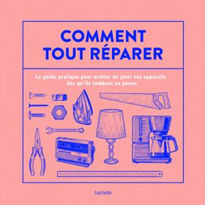 Comment tout réparer (avec La Recyclerie) Couverture de livre