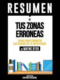 Tus Zonas Erroneas Guia Para Combatir Las Causas De La Infelicidad Your Erroneous Zones Resumen Del Libro De Wayne Dyer