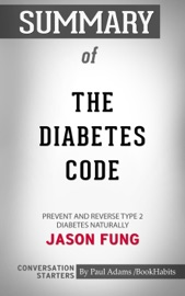 Summary Of The Diabetes Code Prevent And Reverse Type 2 Diabetes Naturally By Dr Jason Fung Conversation Starters