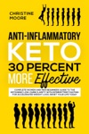Anti-Inflammatory Keto 30 Percent More Effective Complete Women And Men Beginners Guide To The Ketogenic Low-Carb Clarity With Intermittent Fasting For Accelerated Weight Loss Reset Your Life Today