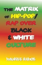 The Matrix Of Hip-Pop/Rap Over Black & White Culture