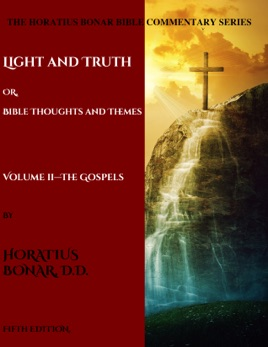 Light and Truth or Gospel Thoughts and Themes: Volume II: Gospels