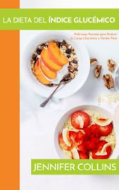 La Dieta del Índice Glucémico: Deliciosas Recetas para Reducir la Carga Glucémica y Perder Peso
