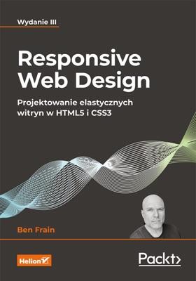 Responsive Web Design. Projektowanie elastycznych witryn w HTML5 i CSS3. Wydanie III
