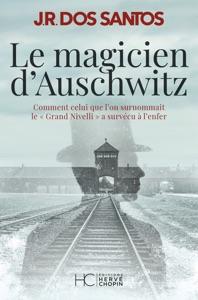 Le magicien d'Auschwitz - Comment celui que l'on surnommait le Grand Nivelli a survécu à l'enfer par José Rodrigues dos Santos Couverture de livre