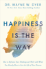 Dr. Wayne W. Dyer - Happiness Is the Way artwork