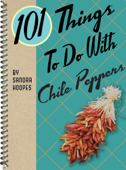 101 Things To Do With Chile Peppers