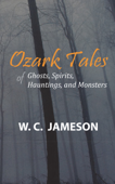 Ozark Tales of Ghosts, Spirits, Hauntings and Monsters