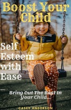 Boost Your Child Self Esteem With Ease