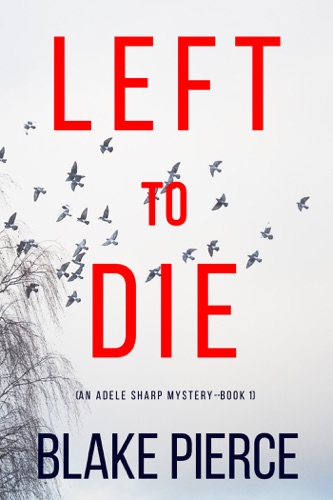 Left To Die (An Adele Sharp Mystery—Book One) Book