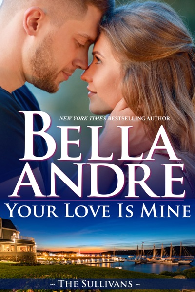 Your Love Is Mine (Maine Sullivans 1) - Bella Andre book cover