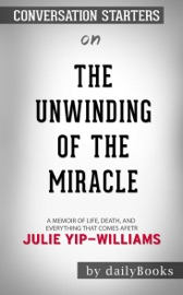 The Unwinding Of The Miracle A Memoir Of Life Death And Everything That Comes After By Julie Yip Williams Conversation Starters