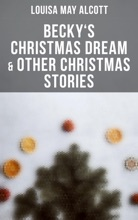 Becky's Christmas Dream & Other Christmas Stories