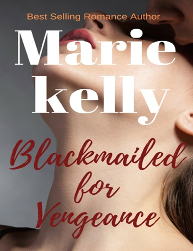 Marie Kelly - Blackmailed for Vengeance