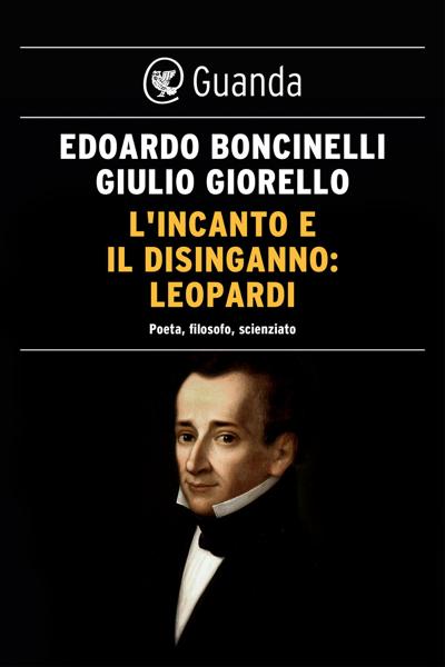 L'incanto e il disinganno: Leopardi da Edoardo Boncinelli & Giulio Giorello