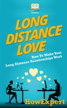 Long Distance Love: How To Make Your Long Distance Relationships Work
