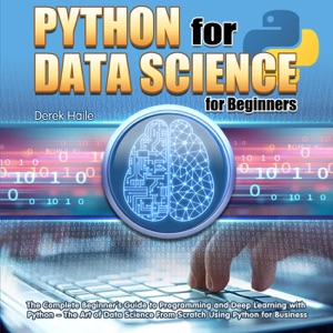 Python for Data Science for Beginners:The Complete Beginner's Guide to Programming and Deep Learning with Python - The Art of Data Science From Scratch Using Python for Business Book Cover
