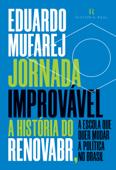 Jornada Improvável:  A História do RenovaBR, a Escola Que Quer Mudar a Política no Brasil Book Cover
