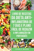 Livro de Receitas da Dieta Anti-inflamatória de 7 Dias E Plano Fácil de Reduzir a Inflamação Em português