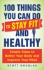 100 Things You Can Do To Stay Fit And Healthy