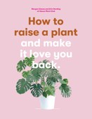 Download and Read Online How to Raise a Plant