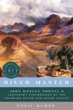 River Master: John Wesley Powell's Legendary Exploration of the Colorado River and Grand Canyon (American Grit)