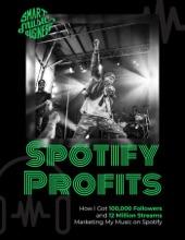 Spotify Profits - How I Got 100,000 Followers and 12 Million Streams Marketing My Music On Spotify
