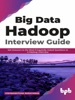 Big Data Hadoop Interview Guide: Get Answers To The Most Frequently Asked Questions In A Hadoop Interview (English Edition)