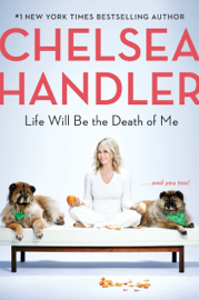 Life Will Be the Death of Me - Chelsea Handler book summary