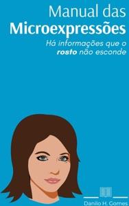 Manual das Microexpressões: Há informações que o rosto não esconde Book Cover