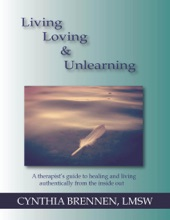 Living, Loving & Unlearning: A Therapist's Guide To Healing And Living Authentically From The Inside Out