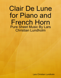 Clair De Lune for Piano and French Horn - Pure Sheet Music By Lars Christian Lundholm