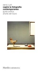 Capire la fotografia contemporanea da Denis Curti Copertina del libro