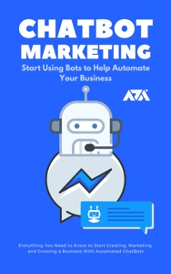 ChatBot Marketing (Start Using Bots to Help Automate Your Business)