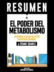 """Resumen De """"El Poder Del Metabolismo: Aprenda A Bajar De Peso Sin Pasar Hambre - De Frank Suarez"""""""