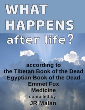 What Happens After Life? According To The Tibetan Book Of The Dead, Egyptian Book Of The Dead, Emmet Fox, Medicine