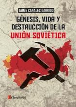 Génesis, Vida Y Destrucción De La Unión Soviética