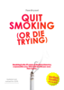 Quit Smoking (Or Die Trying) - Tom Bryant