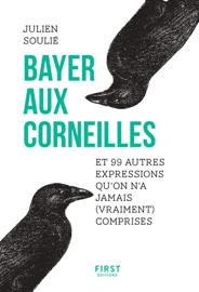 Bayer aux corneilles et 99 autres expressions qu'on a jamais (vraiment) comprises