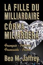 LA FILLE DU MILLIARDAIRE - CÓRKA MILIARDERA - Wydanie Dwujęzyczne - Po Polsku I Po Francusku