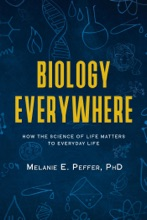 Biology Everywhere:How The Science Of Life Matters To Everyday Life