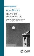 Souvenirs Pour Le Futur. Projets Et Utopies En Physiologie De La Perception Et De L'action