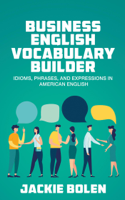 Jackie Bolen - Business English Vocabulary Builder: Idioms, Phrases, and Expressions in American English artwork