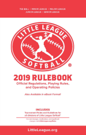 2019 Little League Softball® Official Regulations, Playing Rules, and Operating Policies