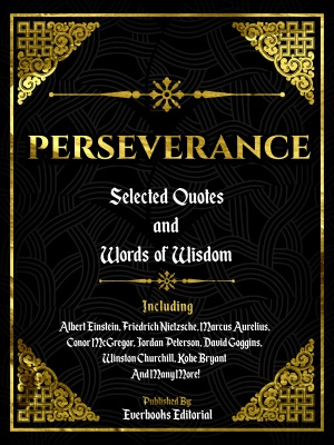 Perseverance: Selected Quotes And Words Of Wisdom