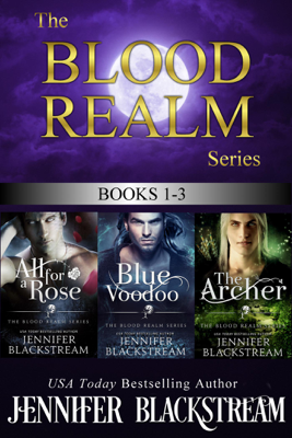 The Blood Realm Series, Books 1-3: All for a Rose, Blue Voodoo, and The Archer - Jennifer Blackstream book
