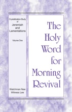 The Holy Word For Morning Revival - Crystallization-study Of Jeremiah And Lamentations, Volume 1