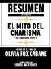 Resumen Extendido: El Mito Del Carisma (The Charisma Myth) - Basado En El Libro De Olivia Fox Cabane