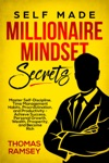 Self-Made Millionaire Mindset Secrets Master Self-Discipline Time Management Habits Procrastination And Productivity - Achieve Success Personal Growth Wealth Prosperity And Become Rich