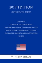 Colombia - Extension And Amendment To Memorandum Of Understanding Of March 15, 2006 Concerning Cultural Exchanges, Property And Cooperation (16-310.1) (United States Treaty)